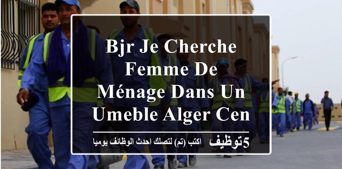 Offres d´emploi Femme de Ménage - Algérie